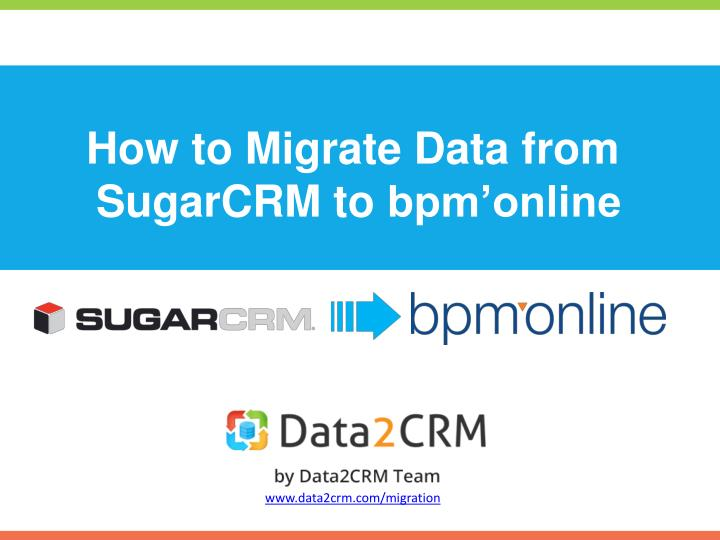 how to migrate data from sugarcrm to bpm online n.