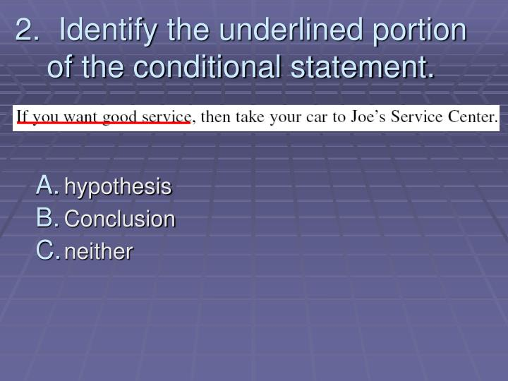 2.  Identify the underlined portion of the conditional statement.
