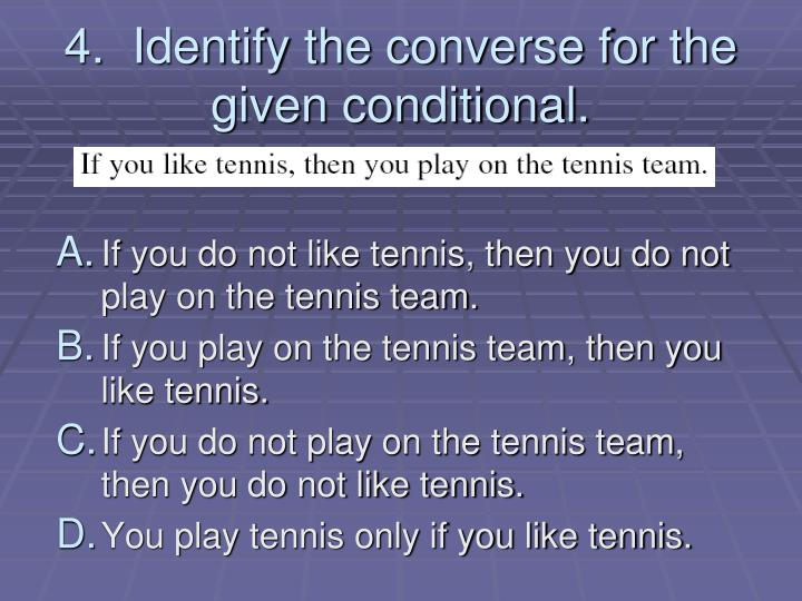 4.  Identify the converse for the given conditional.