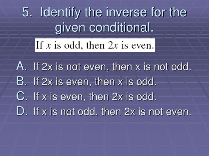 5.  Identify the inverse for the given conditional.
