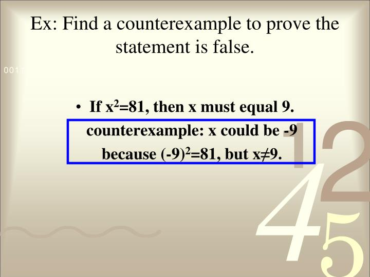 Ex: Find a counterexample to prove the statement is false.