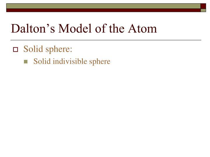 Dalton s model of the atom