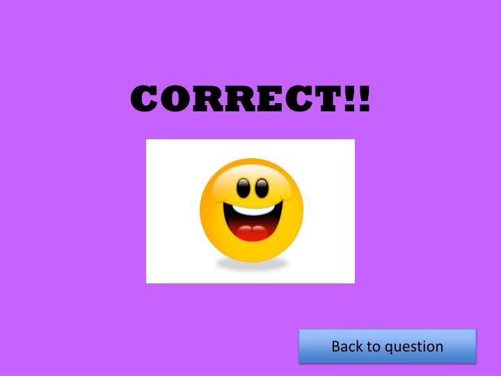 CORRECT!!
