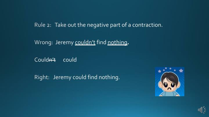 Rule 2:   Take out the negative part of a contraction.