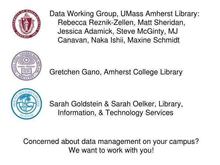 Data Working Group, UMass Amherst Library: Rebecca Reznik-Zellen, Matt Sheridan, Jessica Adamick, Steve McGinty, MJ Canavan, Naka Ishii, Maxine Schmidt