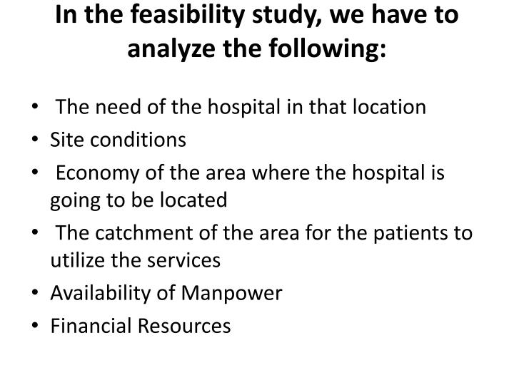 In the feasibility study, we have to analyze the following: