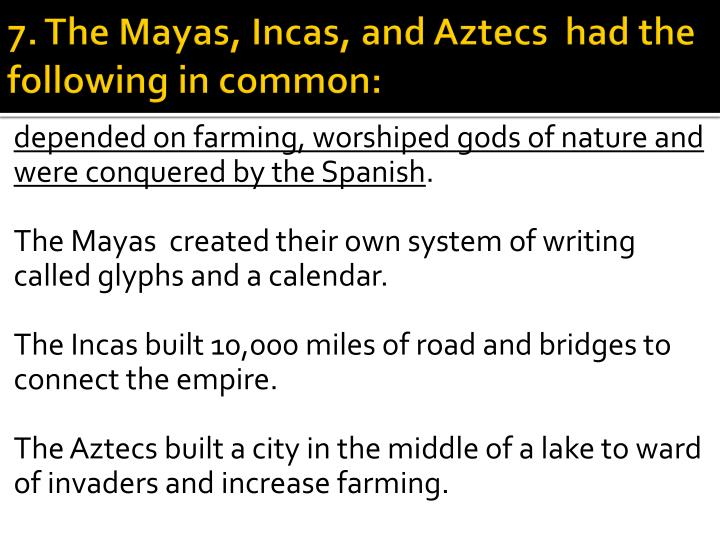 7. The Mayas, Incas, and Aztecs  had the following in common: