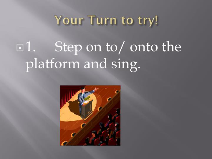 Your Turn to try!