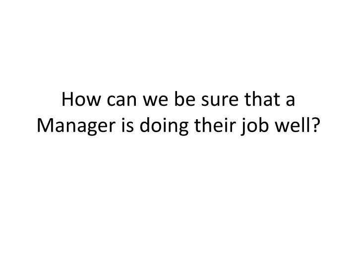 How can we be sure that a manager is doing their job well