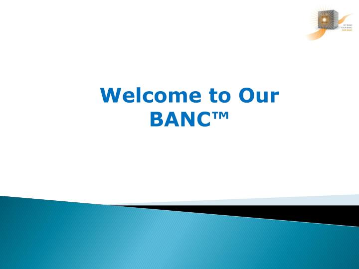 Welcome to Our BANC™