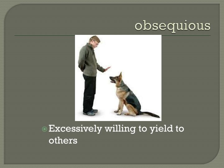 obsequious