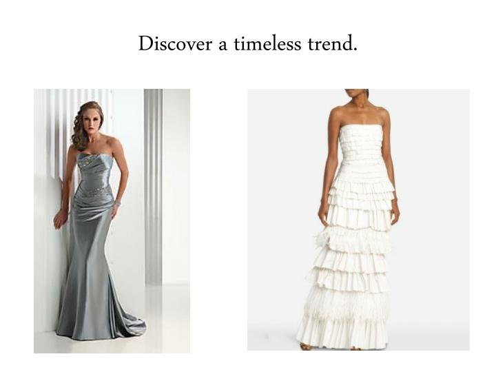 Discover a timeless trend.