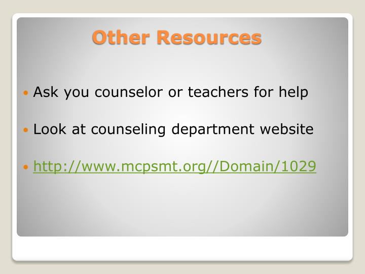Ask you counselor or teachers for help