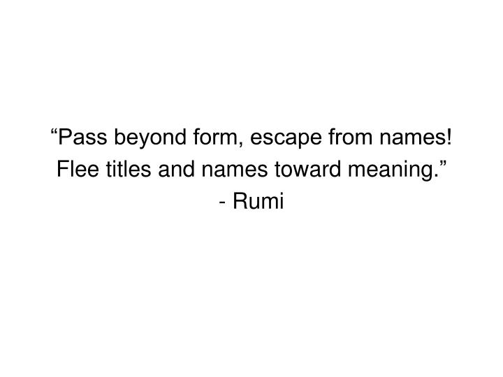 """Pass beyond form, escape from names!"