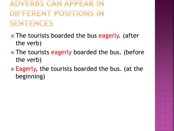 Adverbs can appear in different positions in sentences