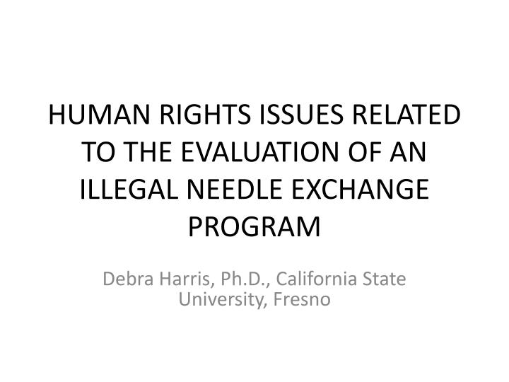 Human rights issues related to the evaluation of an illegal needle exchange program