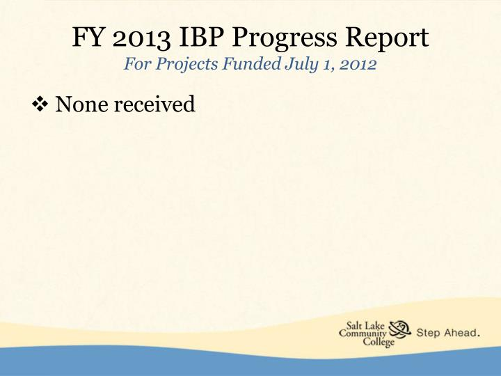 Fy 2013 ibp progress report for projects funded july 1 2012
