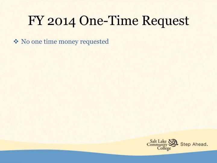 FY 2014 One-Time Request