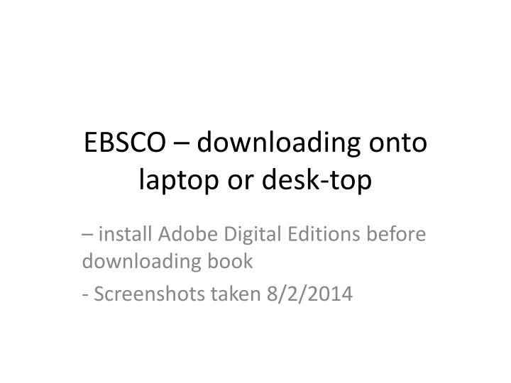 Ebsco downloading onto laptop or desk top