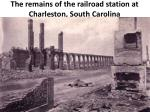 the remains of the railroad station at charleston south carolina