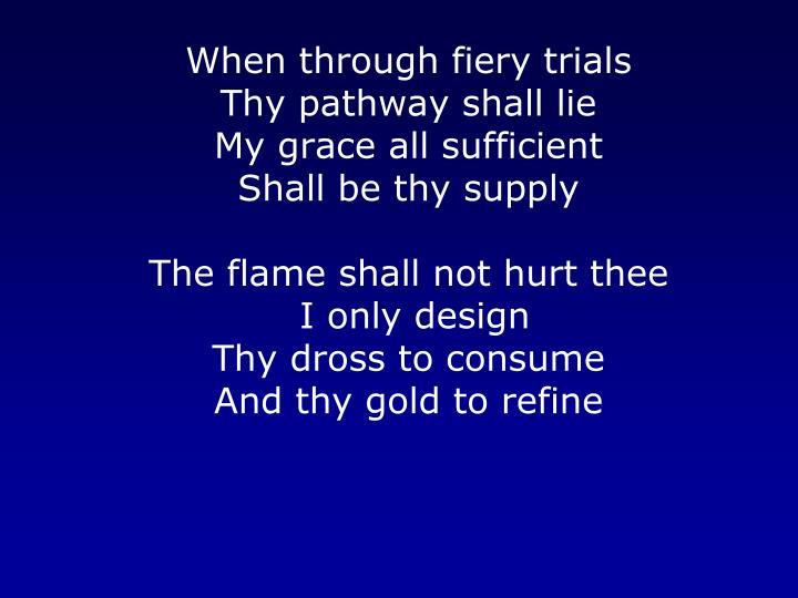 When through fiery trials