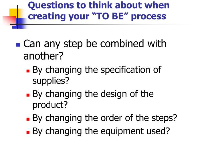"""Questions to think about when creating your """"TO BE"""" process"""