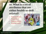 10 what is a set of attributes that are either health or skill related