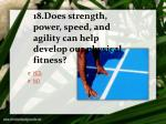 18 does strength power speed and agility can help develop our physical fitness