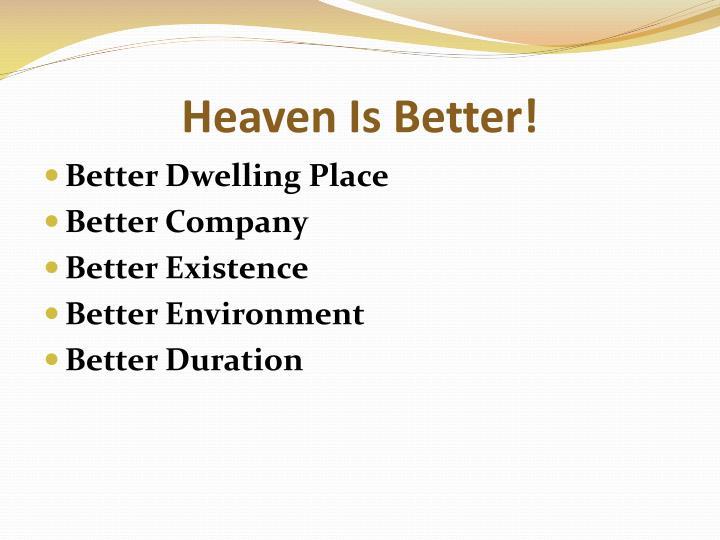 Heaven Is Better!
