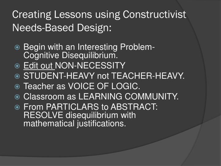 Creating Lessons using Constructivist Needs-Based Design: