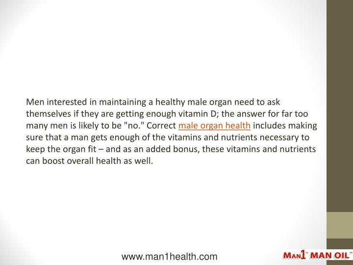 Men interested in maintaining a healthy male organ need to ask themselves if they are getting enough...