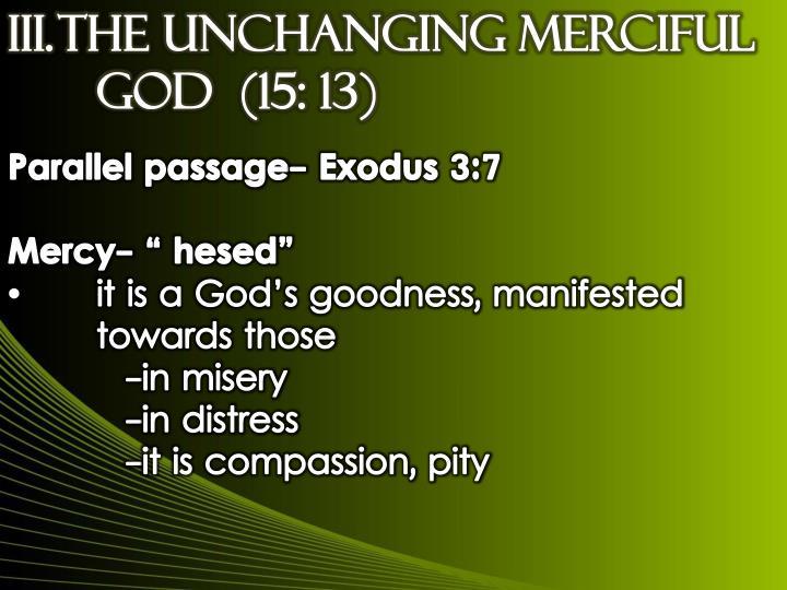 III.THE UNCHANGING MERCIFUL GOD  (15: 13)
