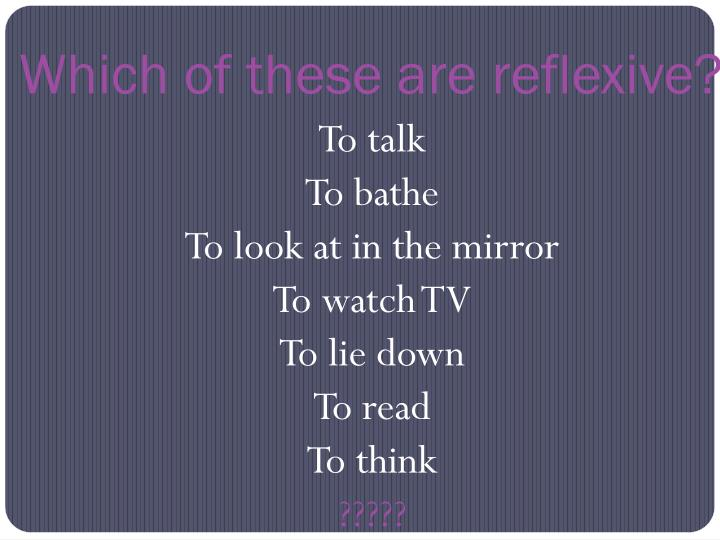 Which of these are reflexive?