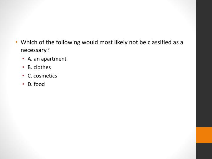 Which of the following would most likely not be classified as a necessary?