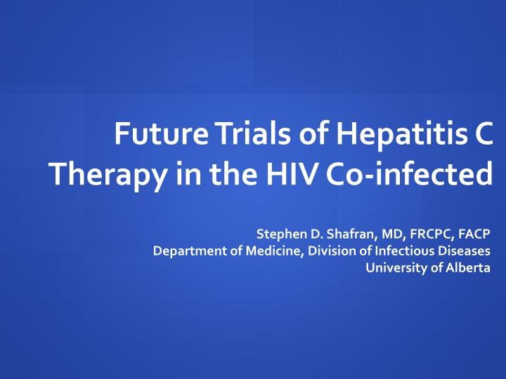 future trials of hepatitis c therapy in the hiv co infected