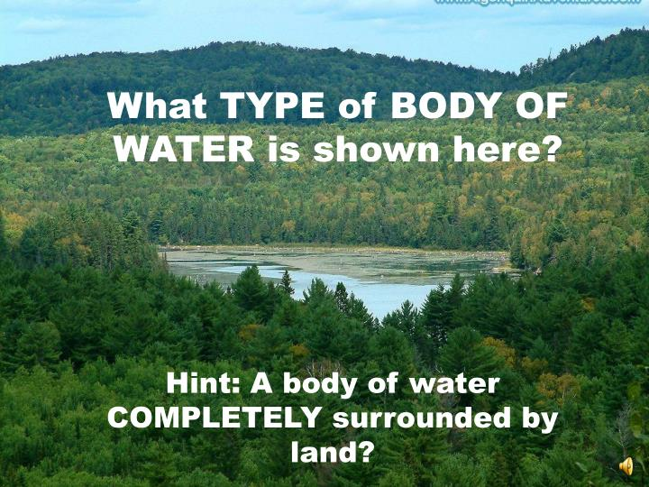 What TYPE of BODY OF WATER is shown here?