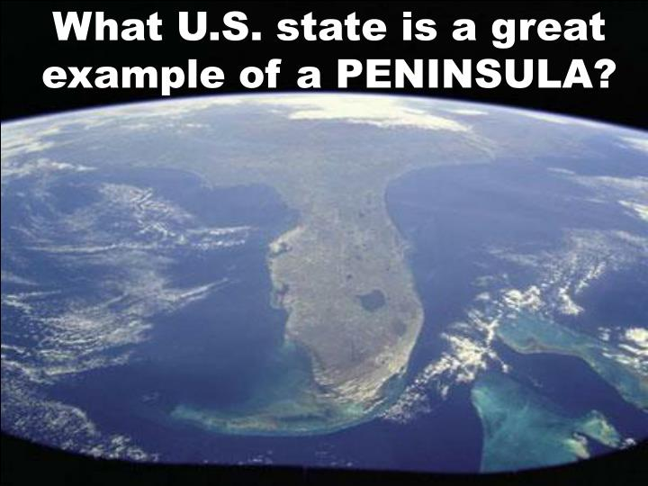 What U.S. state is a great example of a PENINSULA?