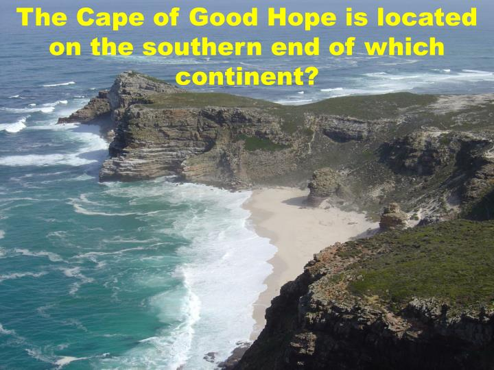 The Cape of Good Hope is located on the southern end of which continent?