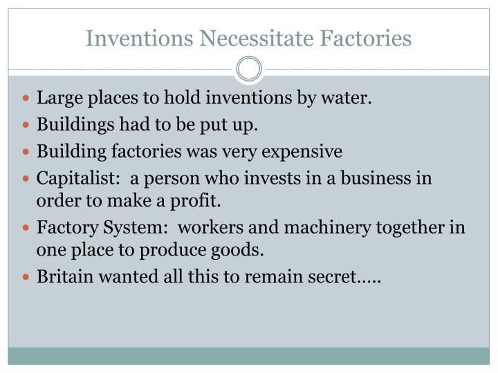 Inventions Necessitate Factories