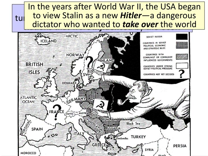 In the years after World War II, the USA began to view Stalin as a new