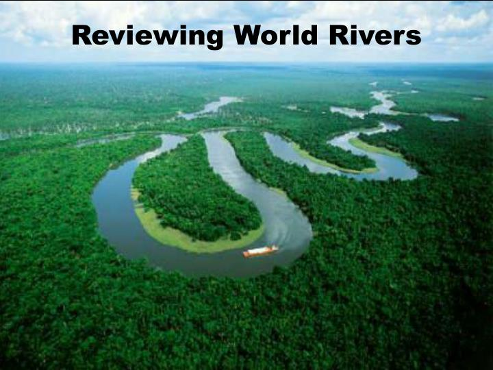 Reviewing World Rivers