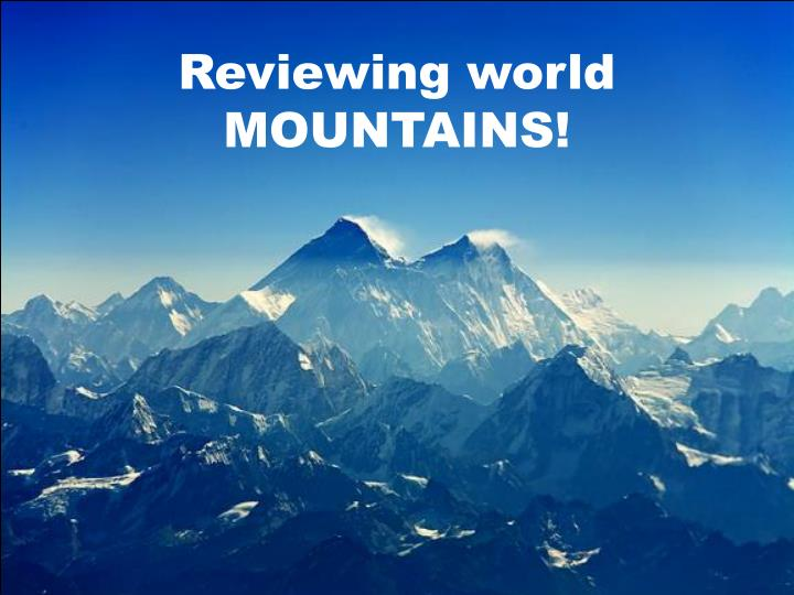 Reviewing world MOUNTAINS!