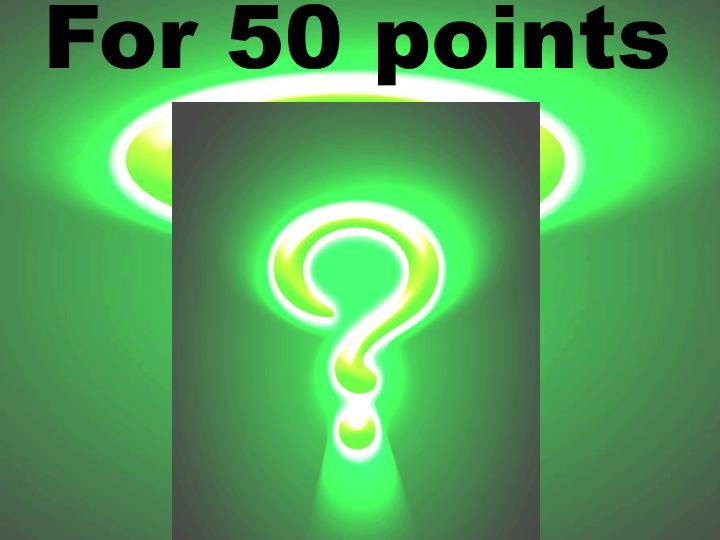 For 50 points