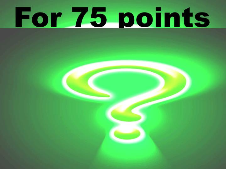 For 75 points