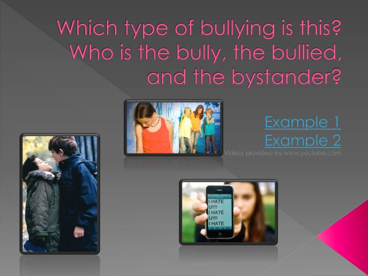 Which type of bullying is this? Who is the bully, the bullied, and the bystander?