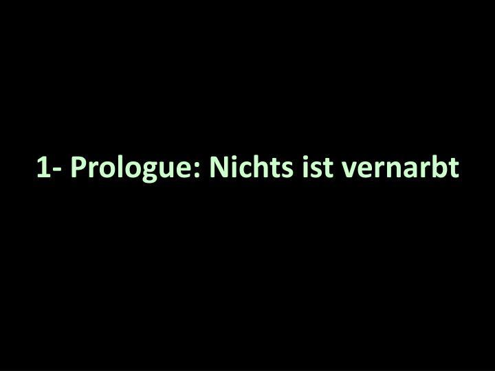 1 prologue nichts ist vernarbt