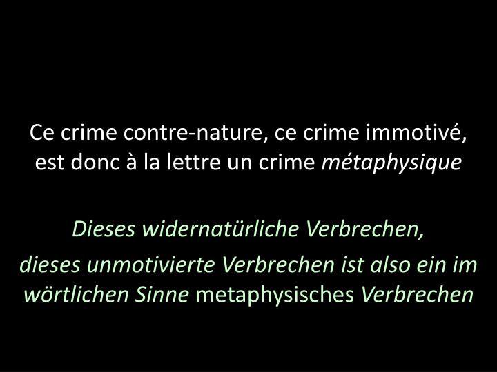 Ce crime contre-nature, ce crime immotivé,