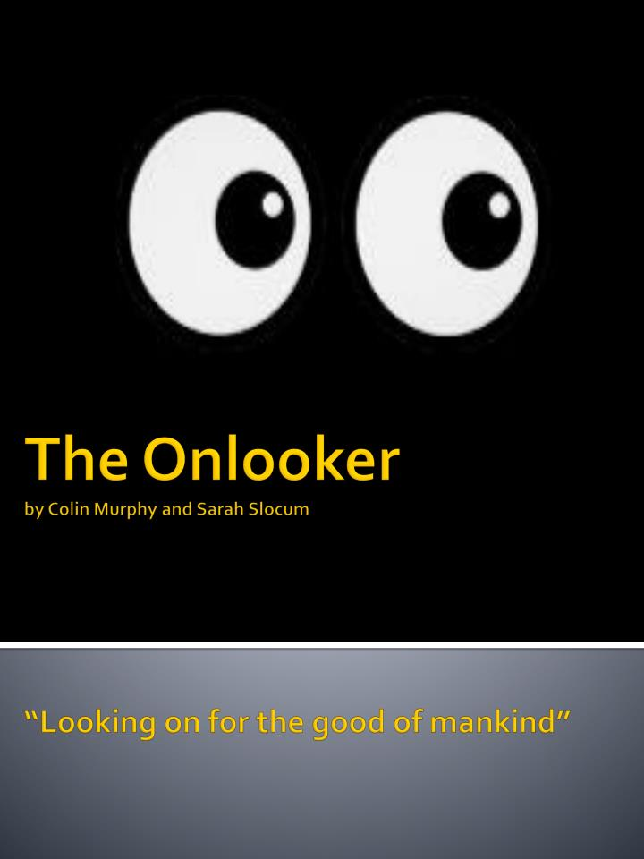 The onlooker by colin murphy and sarah slocum looking on for the good of mankind