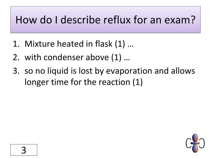 How do i describe reflux for an exam