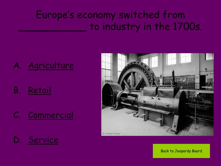 Europe's economy switched from ___________ to industry in the 1700s.